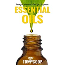 Essential Oils for Beginners : Essential Oils Weight Loss: Guide Use The Essential Oils for Stress Relief, Aromatherapy, Longevity, And Weight Loss (Longevity Diet, Mood Disorders, Skin Care)