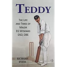 Teddy: The Life and Times of Major EG Wynyard DSO, OBE