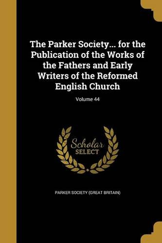 Download The Parker Society... for the Publication of the Works of the Fathers and Early Writers of the Reformed English Church; Volume 44 pdf epub