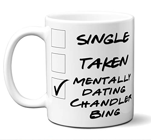 Funny Chandler Bing Mug. Single, Taken, Mentally Dating Coffee, Tea Cup. Perfect Novelty Gift Idea for Any Fan, Lover. Women, Men Boys, Girls. Birthday, Christmas 11 ounces.