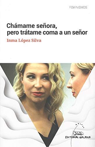 Chámame señora, pero trátame coma a un señor (Feminismos) por Inma López Silva
