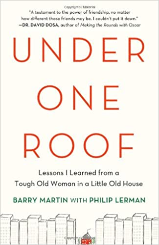 Under One Roof: Lessons I Learned From A Tough Old Woman In A Little Old  House: Barry Martin, Philip Lerman: 8601401084273: Amazon.com: Books