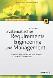 Systematisches Requirements Engineering und Management: Anforderungen ermitteln, spezifizieren, analysieren und verwalten