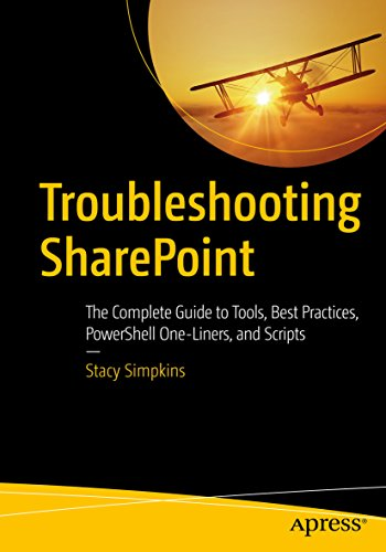 Troubleshooting SharePoint: The Complete Guide to Tools, Best Practices, PowerShell One-Liners, and Scripts