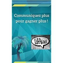 Communiquez plus pour gagner plus (French Edition)