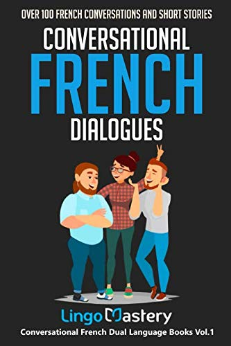 Conversational French Dialogues: Over 100 French Conversations and Short Stories (Conversational French Dual Language Books)