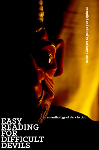 Easy Reading for Difficult Devils: An Anthology of Dark Fiction