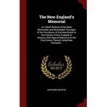 The New-England's Memorial: or, A Brief Relation of the Most Memorable and Remarkable Passages of the Providence of God Manifested to the Planters of First Colony Thereof, Called New Plymouth