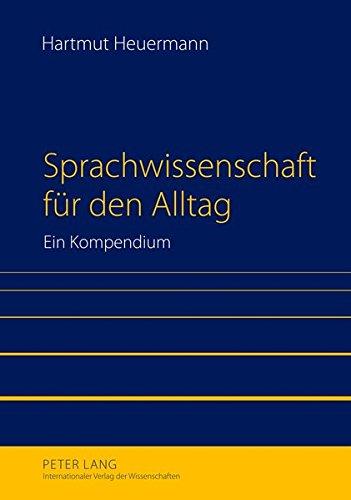 Sprachwissenschaft für den Alltag: Ein Kompendium- Unter Mitarbeit von Alexander Gräbner