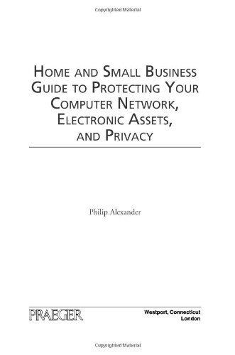 Download Home and Small Business Guide to Protecting Your Computer Network, Electronic Assets, and Privacy Pdf