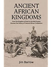 Ancient African Kingdoms: From the Kingdom of Kush to the Mali Empire, Discover the History of Classical African Civilization
