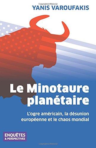 Le Minotaure planétaire: L'ogre américain, la désunion européenne et le chaos mondial Broché – 4 décembre 2014 Yanis Varoufakis Olivier Goulon Enquêtes & Perspectives B00QK86M80