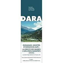 Économies, sociétés et espaces en Alpe: la grotte des Balmes à Sollières-Sardières (Savoie): Du néolithique Moyen 2 à l'âge du fer (DARA t. 36) (French Edition)