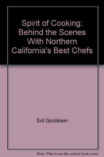 The spirit of cooking: Behind the scenes with northern California's best chefs