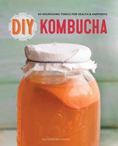 DIY Kombucha: 60 Nourishing Tonics for Health & Happiness by Katherine Green