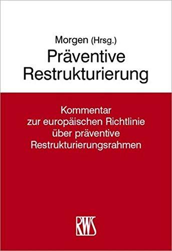 Präventive Restrukturierung  Kommentar Und Handbuch Zur Richtlinie über Präventive Restrukturierungsmaßnahmen  RWS Kommentar