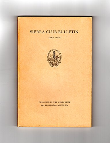 Sierra Club Bulletin / April 1938. Eight Ansel Adams photographs; High Sierra, Palisades, Bishop Creek, Skiways, Cascades, Mountaineering, Camp Meals, Grizzly Bears, Casa Diablo (High Sierra Camp)