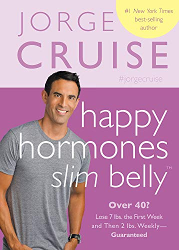 Happy Hormones, Slim Belly: Over 40? Lose 7 lbs. the First Week, and Then 2 lbs. Weekly#Guaranteed (The Cruise Control Diet)