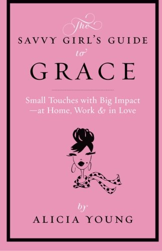 Download The Savvy Girl's Guide to Grace: Small touches with Big Impact - at Home, Work & in Love (Volume 1) ebook