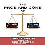 The Pros and Cons of Credit Versus Debit Cards   Tony William