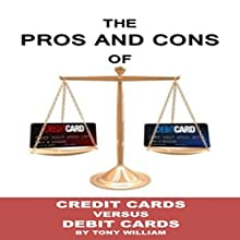The Pros and Cons of Credit Versus Debit Cards Audiobook by Tony William Narrated by Doug Cooper