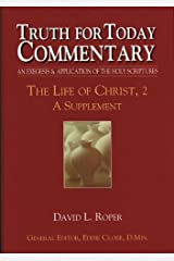 Truth for Today Commentary: Life of Christ, 2 A Supplement Hardcover
