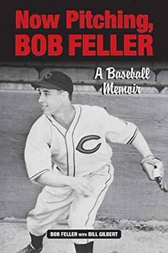 (Now Pitching, Bob Feller: A Baseball Memoir)