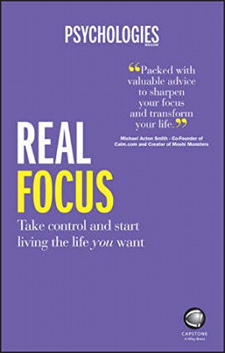 Real Focus: Take control and start living the life you want