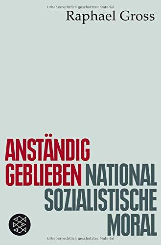 Anständig geblieben: Nationalsozialistische Moral (Die Zeit des Nationalsozialismus) Taschenbuch – 19. Januar 2012 Raphael Gross FISCHER Taschenbuch 3596187575 Berlin