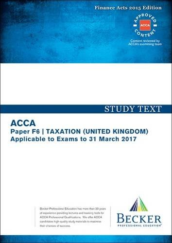 ACCA Approved – F6 Taxation UK – Finance Acts 2015 (FA2015 and Finance Act 2015): No. 2: Study Text (for the March 2017 Exams)