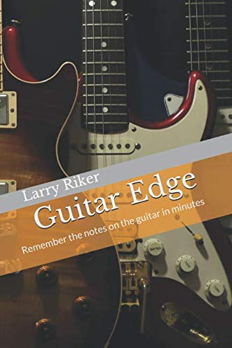 Guitar Edge: A simple system that results  in guitar fretboard memorization (Play Guitar Lead How To)