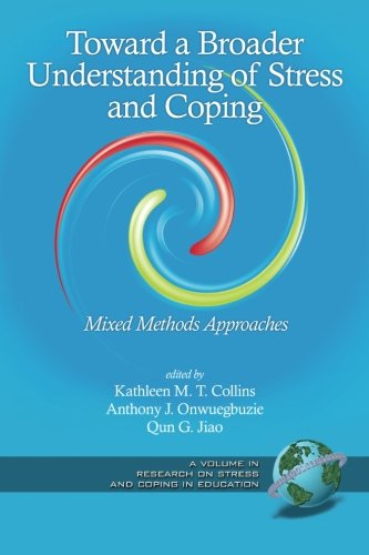 Toward a Broader Understanding of Stress and Coping: Mixed Methods Approaches (Research on Stress and Coping in Educatio
