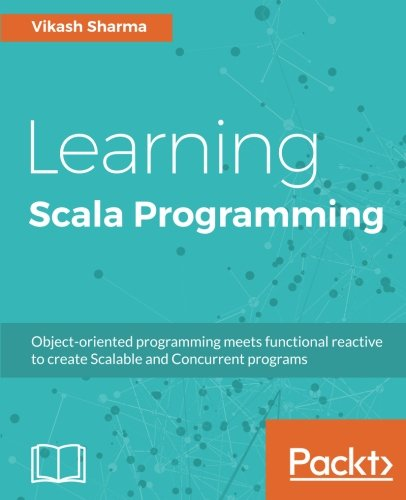 Learning Scala Programming: Object-oriented programming meets functional reactive to create Scalable and Concurrent programs by Packt Publishing - ebooks Account