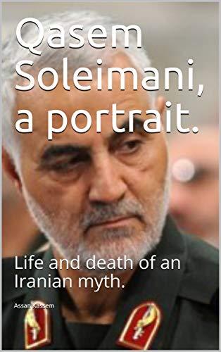 Qasem Soleimani, a portrait.: Life and death of an Iranian myth. (English Edition) por [Kassem, Assan]