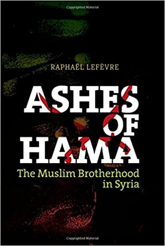 Ashes of hama the muslim brotherhood in syria raphael lefevre ashes of hama the muslim brotherhood in syria 1st edition fandeluxe Choice Image