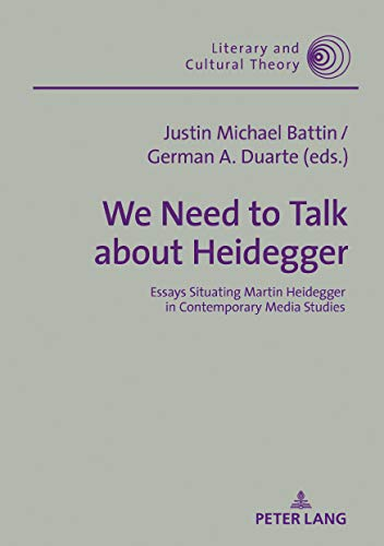 We Need to Talk About Heidegger: Essays Situating Martin Heidegger in Contemporary Media Studies (Literary and Cultural Theory Book 55) por Justin Michael Battin,German A. Duarte