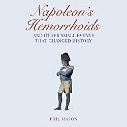 Napoleon's Hemorrhoids…And Other Small Events That Changed History