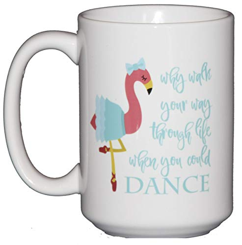Why Walk Your Way Through Life When You Could Dance - Flamingo Ballerina Coffee Mug for Dancers