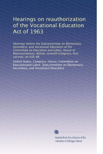 Hearings on reauthorization of the Vocational Education Act of 1963: Hearings before the Subcommittee on Elementary, Secondary, and Vocational ... first session, on H.R. 66 (Volume 2)