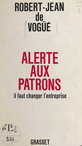 Alerte aux patrons: Il faut changer l'entreprise (French Edition) (Aux Changer)