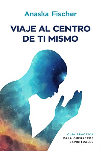Amazon.com: Viaje al centro de ti mismo: Guía práctica para ...