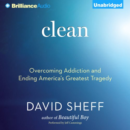 Clean: Overcoming Addiction and Ending America's Greatest TragedyOvercoming Addiction and Ending America's Greatest Tragedy