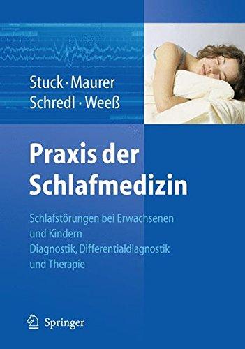 Praxis der Schlafmedizin: Schlafstörungen bei Erwachsenen und Kindern Diagnostik, Differentialdiagnostik und Therapie