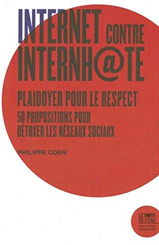 Internet contre Internh@te : plaidoyer pour le respect, 50 propositions pour détoxer les réseaux sociaux