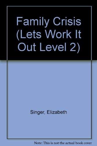 Family Crisis (Lets Work It Out Level 2) Elizabeth Singer