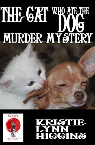 The Cat Who Ate The Dog Murder Mystery (Ronin Flash Fiction Book 16) by [Higgins, Kristie Lynn]
