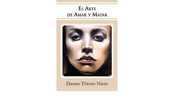 [ EL ARTE DE AMAR Y MATAR (SPANISH) ] By T Toro Nieto, Dauno (Author) 2011 [ Hardcover ]: Amazon.com: Books