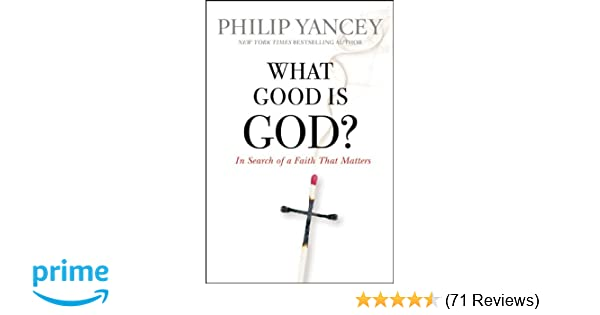 Amazon What Good Is God In Search Of A Faith That Matters
