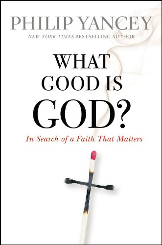 What Good is God?: In Search of a Faith that Matters - 1
