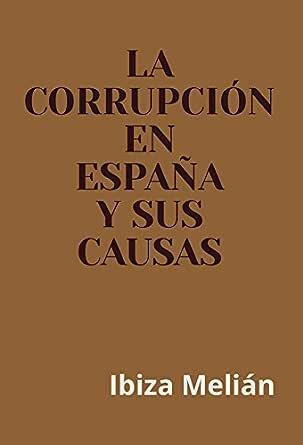 La corrupción en España y sus causas eBook: Melián, Ibiza: Amazon ...